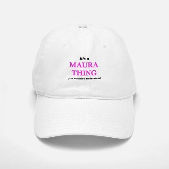 It's a Maura thing, you wouldn't under Baseball Baseball Cap