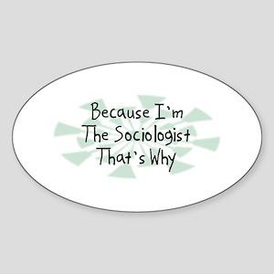 Because Sociologist Oval Sticker