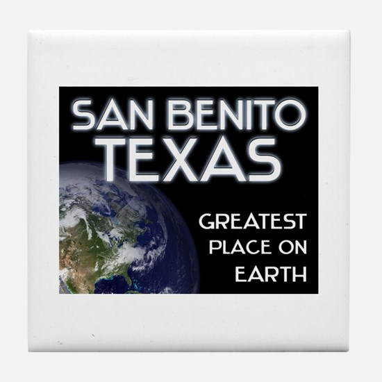 san benito texas - greatest place on earth Tile Co