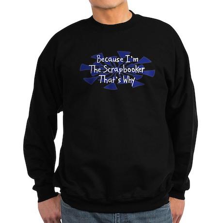 Because Scrapbooker Sweatshirt (dark)