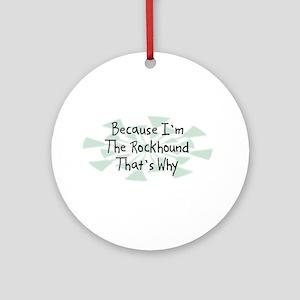 Because Rockhound Ornament (Round)