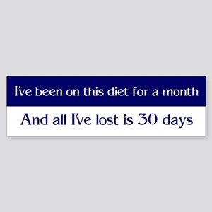 I've been on this diet for a month - Bumper Sticke