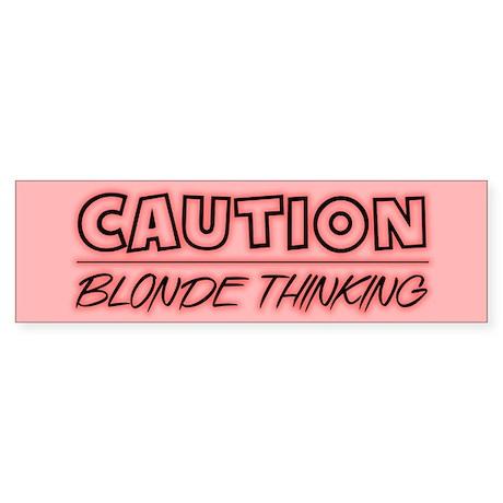 Caution !! Blonde Thinking - Bumper Sticker