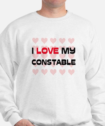 I Love My Constable Sweatshirt