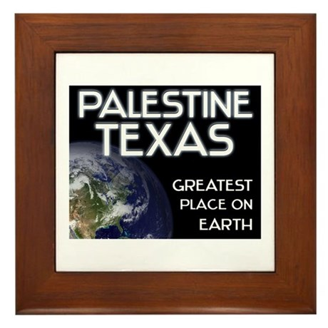 palestine texas - greatest place on earth Framed T