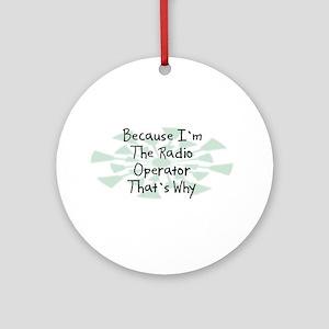 Because Radio Operator Ornament (Round)