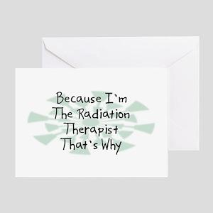 Because Radiation Therapist Greeting Card