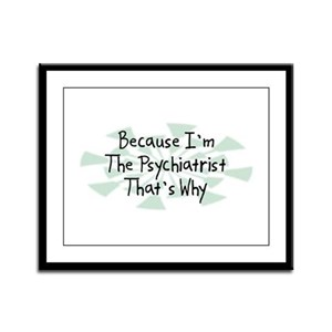 Because Psychiatrist Framed Panel Print