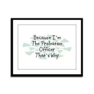 Because Probation Officer Framed Panel Print