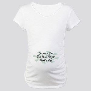 Because Pool Player Maternity T-Shirt