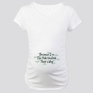 Because Pole Vaulter Maternity T-Shirt