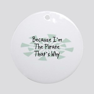 Because Pirate Ornament (Round)