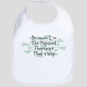 Because Physical Therapist Bib