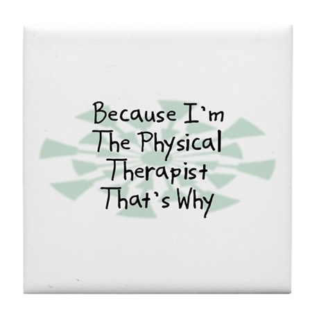 Because Physical Therapist Tile Coaster