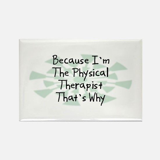 Because Physical Therapist Rectangle Magnet