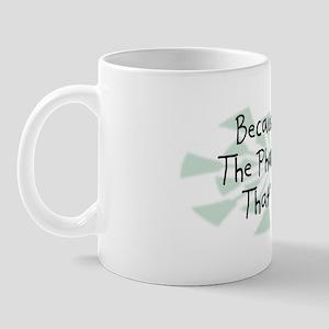 Because Pharmacist Mug