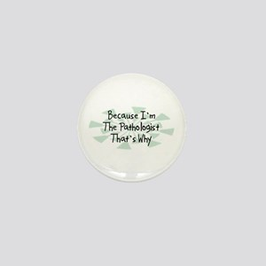 Because Pathologist Mini Button