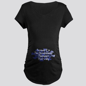 Because Occupational Therapist Maternity Dark T-Sh