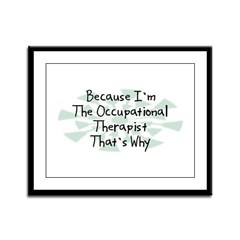 Because Occupational Therapist Framed Panel Print