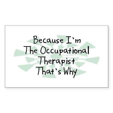Because Occupational Therapist Rectangle Sticker