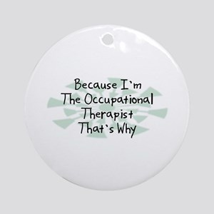 Because Occupational Therapist Ornament (Round)