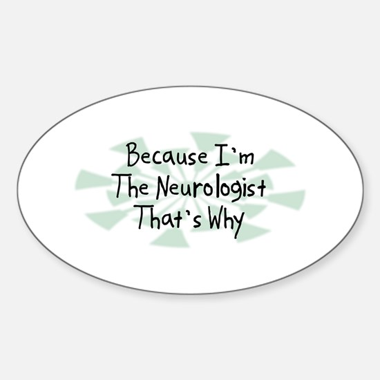 Because Neurologist Oval Decal