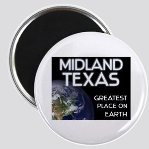 midland texas - greatest place on earth Magnet
