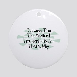 Because Medical Transcriptionist Ornament (Round)