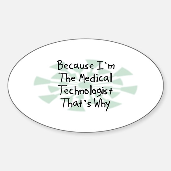 Because Medical Technologist Oval Decal