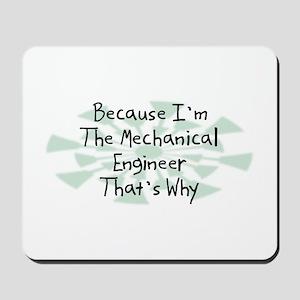 Because Mechanical Engineer Mousepad