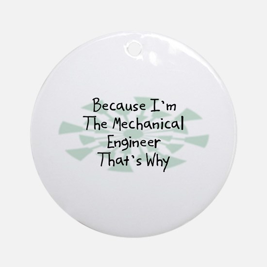 Because Mechanical Engineer Ornament (Round)