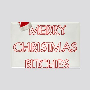 MERRY CHRISTMAS BITCHES Magnets