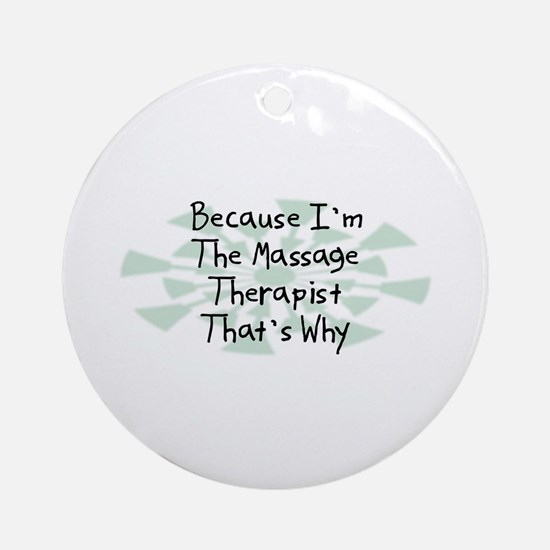 Because Massage Therapist Ornament (Round)