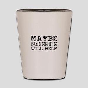 Swearingwillhelp Shot Glass
