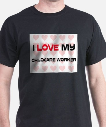 I Love My Childcare Worker T-Shirt