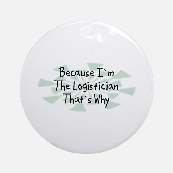 Because Logistician Ornament (Round)