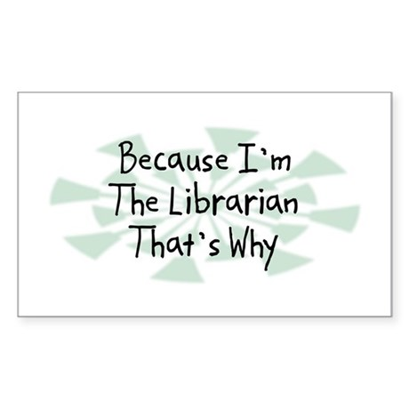 Because Librarian Rectangle Sticker