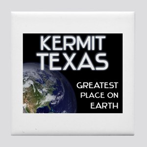 kermit texas - greatest place on earth Tile Coaste