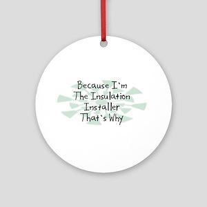 Because Insulation Installer Ornament (Round)