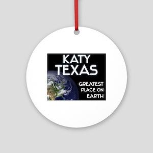 katy texas - greatest place on earth Ornament (Rou