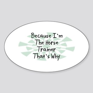 Because Horse Trainer Oval Sticker