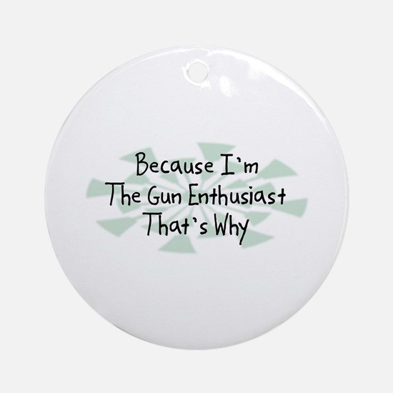 Because Gun Enthusiast Ornament (Round)