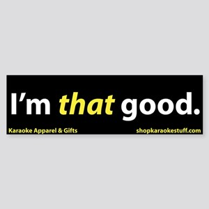 I'm That Good Bumper Sticker
