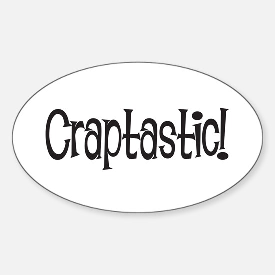 Craptastic! Oval Decal