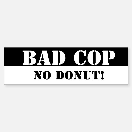 Bad Cop - No Donut! - Bumper Bumper Bumper Sticker