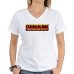 I'd Rather Be Right Women's V-Neck T-Shirt