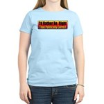 I'd Rather Be Right Women's Light T-Shirt