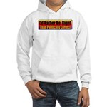 I'd Rather Be Right Hooded Sweatshirt