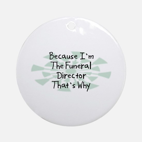 Because Funeral Director Ornament (Round)