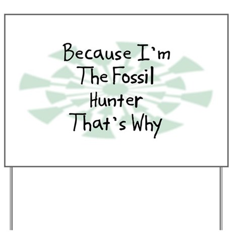 Because Fossil Hunter Yard Sign